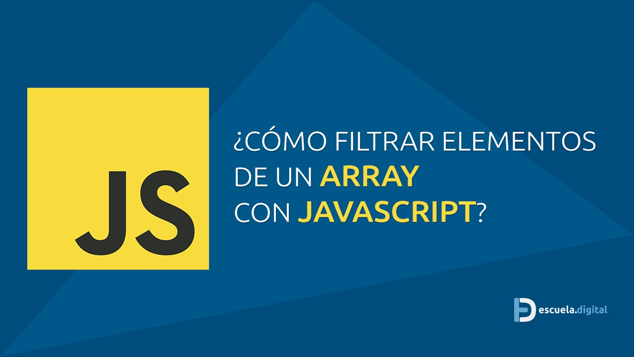 Javascript: filtrar elementos de un array con .filter()