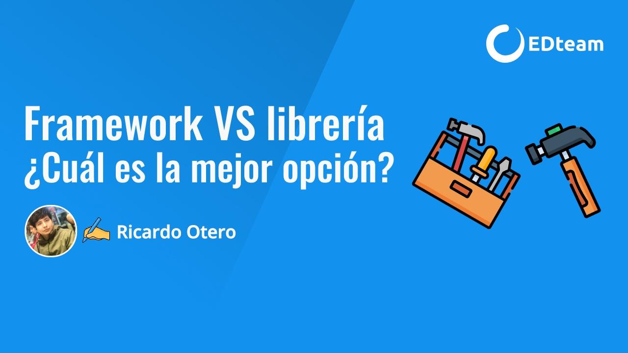 Framework VS librería ¿Cuál es la mejor opción?