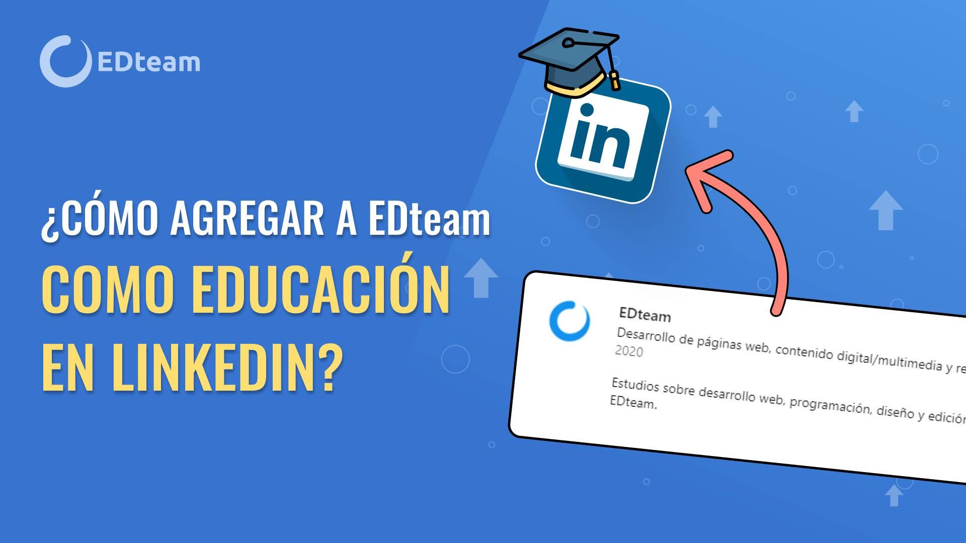 ¡Ya puedes agregar a EDteam como escuela de formación en LinkedIn!
