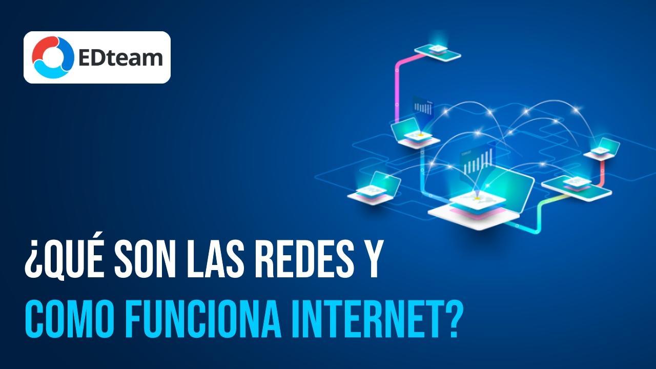 ¿Qué son las redes y cómo funciona Internet?