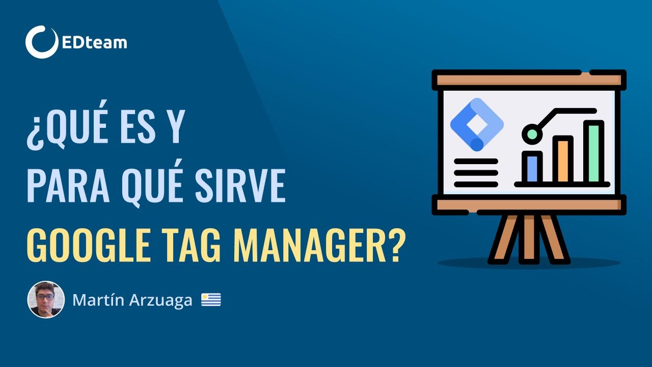¿Qué es Google Tag Manager y para qué nos sirve?