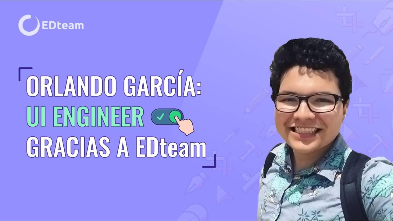 Orlando García: UI Engineer gracias a EDteam