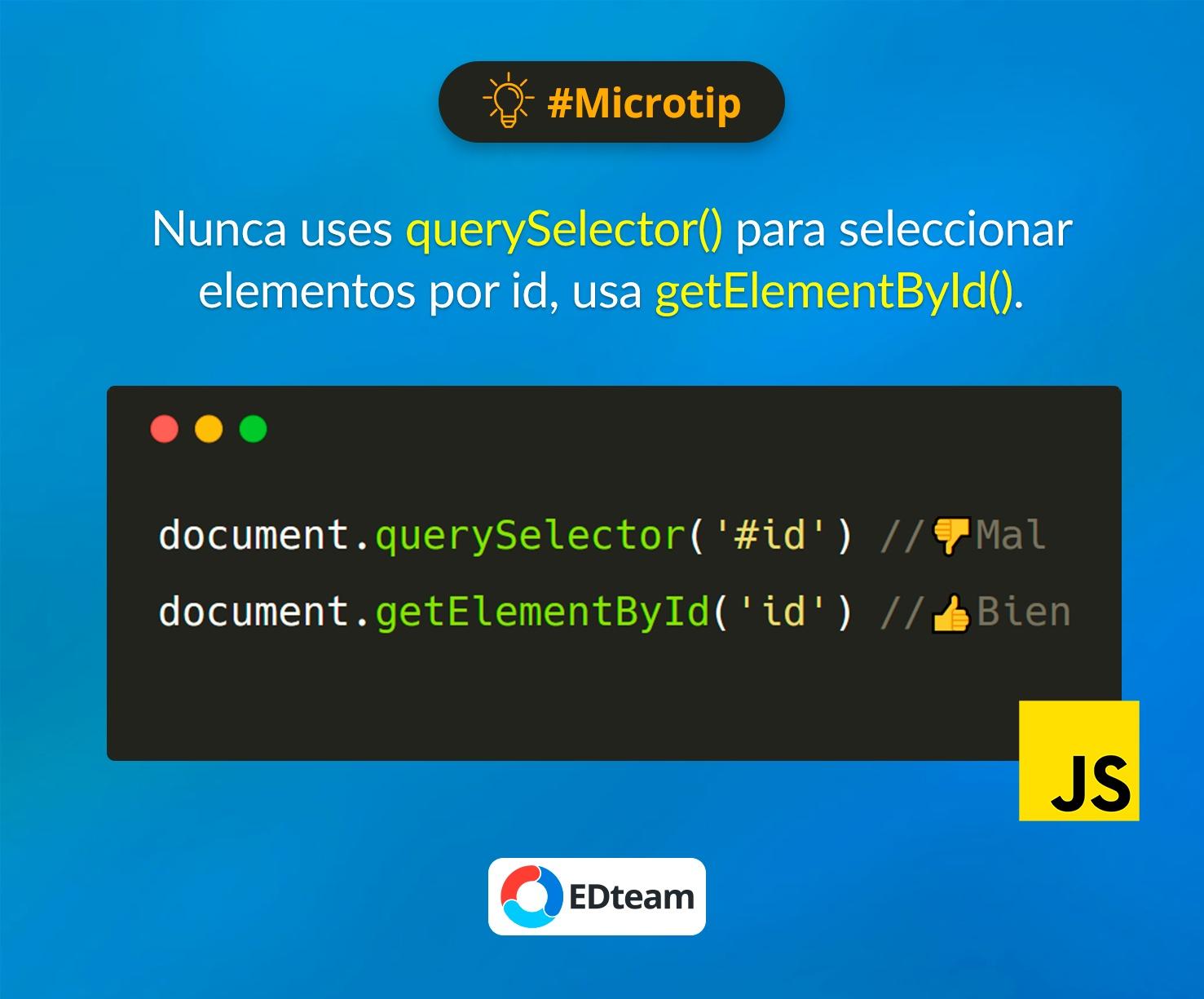 #Microtip: No uses querySelector para id