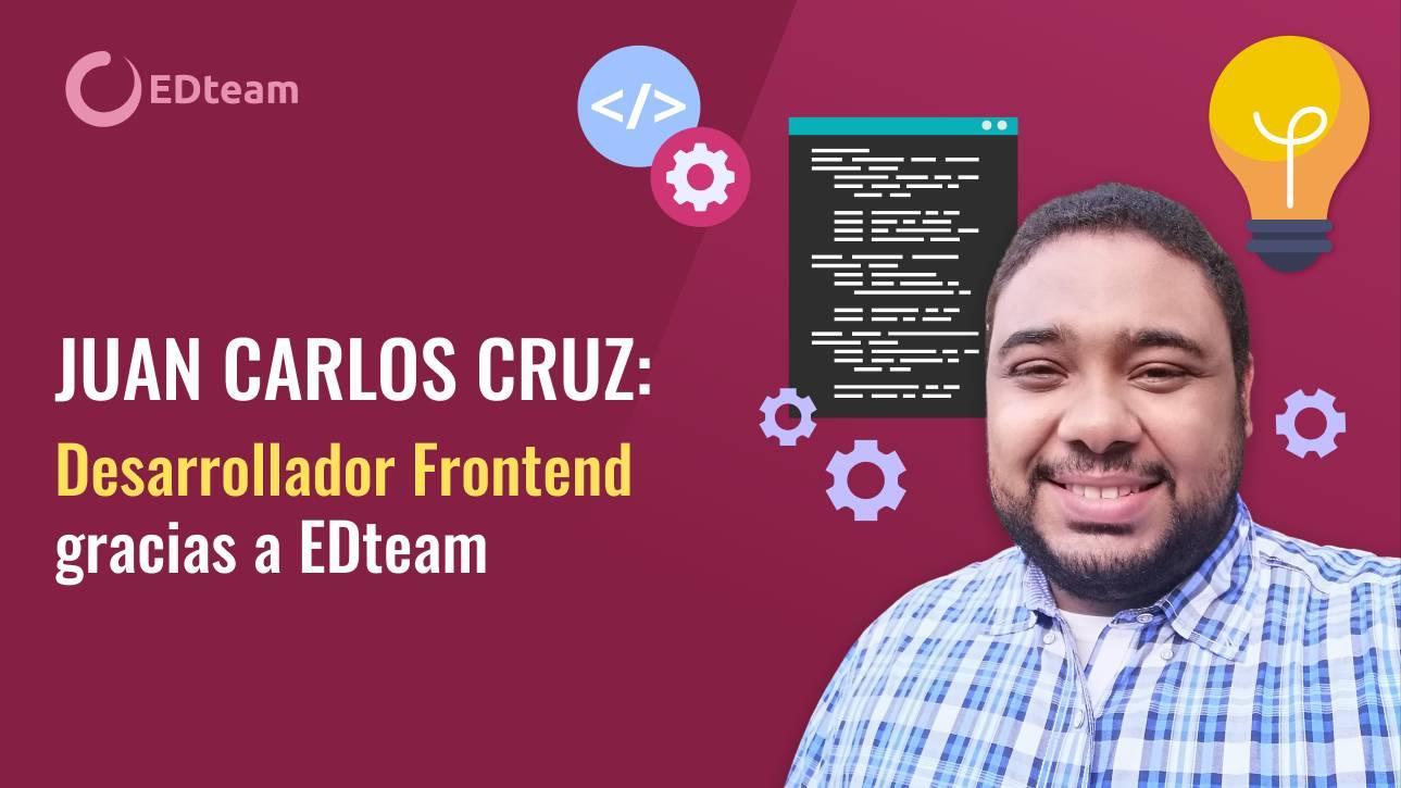 Juan Carlos Cruz: Desarrollador frontend gracias a EDteam
